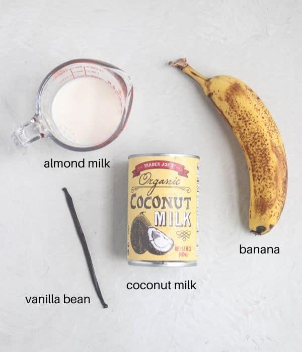 labeled ingredients of almond milk, vanilla bean, coconut milk and banana.